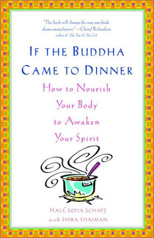 If the Buddha Came to Dinner: How to Nourish Your Body to Awaken Your Spirit 9780786868834