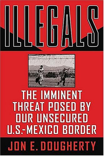 Illegals: The Imminent Threat Posed by Our Unsecured U.S.-Mexico Border 9780785262367