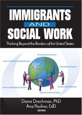 Immigrants and Social Work: Thinking Beyond Borders of the United States 9780789019998
