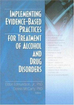 Implementing Evidence-Based Practices F/ Treatment of Alchohol/ Drug Disord 9780789031518
