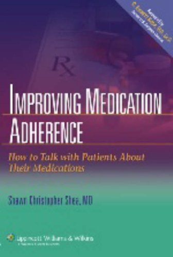 Improving Medication Adherence: How to Talk with Patients about Their Medications 9780781796224