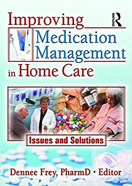 Improving Medication Management in Home Care: Issues and Solutions 9780789030535