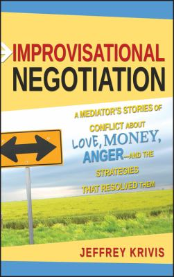 Improvisational Negotiation: A Mediator's Stories of Conflict about Love, Money, Anger--And the Strategies That Resolved Them 9780787980382