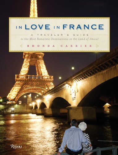 In Love in France: A Traveler's Guide to the Most Romantic Destinations in the Land of Amour 9780789320322