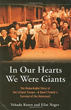In Our Hearts We Were Giants: The Remarkable Story of the Lilliput Troupe: A Dwarf Family's Survival of the Holocaust 9780786713653