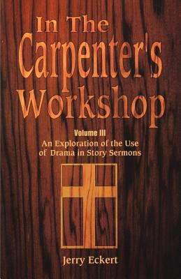 In the Carpenter's Workshop: An Exploration of the Use of Drama in Story Sermons 9780788010675