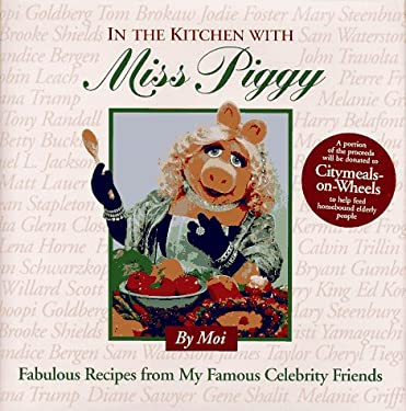 In the Kitchen with Miss Piggy : Fabulous Recipes from My Famous Celebrity Friends