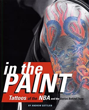 In the Paint: Tattoos of the NBA and the Stories Behind Them 9780786888689