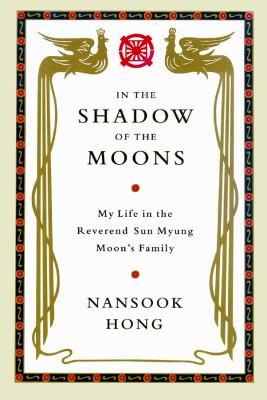 In the Shadow of the Moons: My Life in the Reverend Sun Myung Moon's Family 9780786119394