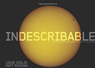 Indescribable: Encountering the Glory of God in the Beauty of the Universe 9780781406031