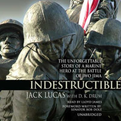 Indestructible: The Unforgettable Story of a Marine Hero of Iwo Jima 9780786178094