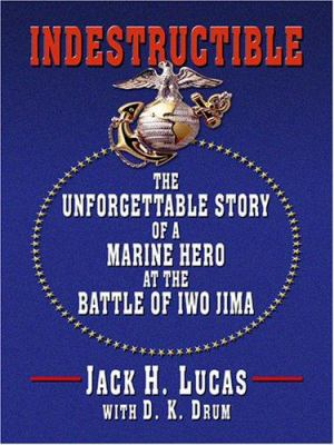 Indestructible: The Unforgettable Story of a Marine Hero at the Battle of Iwo Jima 9780786294015