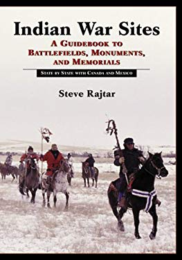 Indian War Sites: A Guidebook to Battlefields, Monuments, and Memorials, State by State with Canada and Mexico 9780786407101
