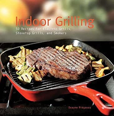 Indoor Grilling: 50 Recipes for Electric Grills, Stovetop Grills, and Smokers 9780785826354