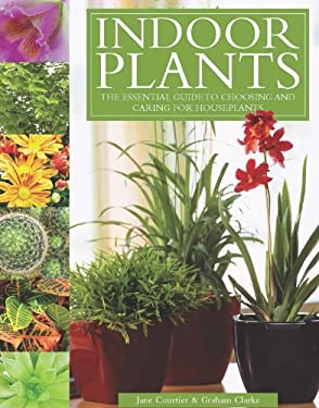Indoor Plants: The Essential Guide to Choosing and Caring for Houseplants 9780785829201