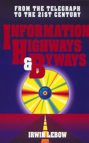 Information Highways and Byways: From the Telegraph to the 21st Century 9780780310735