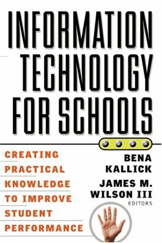 Information Technology for Schools: Creating Practical Knowledge to Improve Student Performance 9780787955229