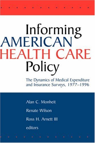 Informing American Health Care Policy: The Dynamics of Medical Expenditure and Insurance Surveys, 1977-1996 9780787945992