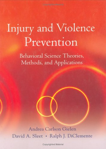 Injury and Violence Prevention: Behavioral Science Theories, Methods, and Applications 9780787977641
