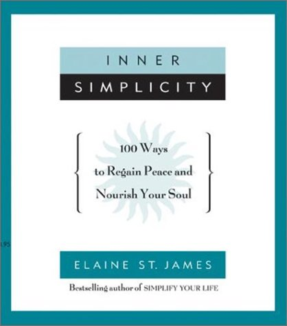 Inner Simplicity: 100 Ways to Regain Peace and Nourish Your Soul 9780786880973