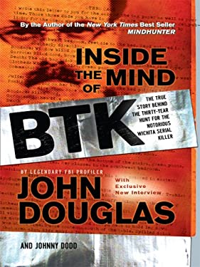 Inside the Mind of the BTK: The True Story Behind the Thirty-Year Hunt for the Notorious Wichita Serial Killer 9780786299317