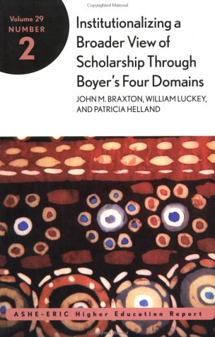 Institutionalizing a Broader View of Scholarship Into Colleges and Universities Through Boyer's Four Domains 9780787958411