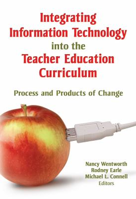 Integrating Information Technology Into the Teacher Education Curriculum: Process and Products of Change 9780789026279
