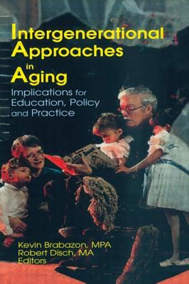 Intergenerational Approaches in Aging: Implications for Education, Policy, and Practice 9780789013286