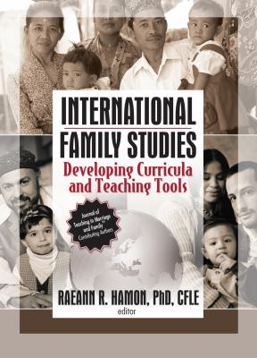 International Family Studies: Developing Curricula and Teaching Tools 9780789029232