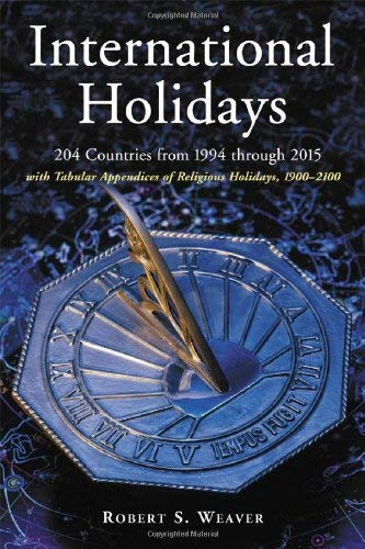 International Holidays: 204 Countries from 1994 Through 2015; With Tabular Appendices of Religious Holidays, 1900-2100 9780786424245