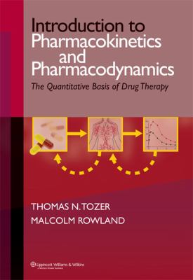 Introduction to Pharmacokinetics and Pharmacodynamics: The Quantitative Basis of Drug Therapy 9780781751490