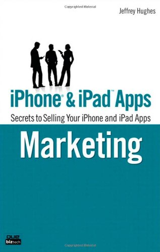 iPhone & iPad Apps Marketing: Secrets to Selling Your iPhone and iPad Apps 9780789744272