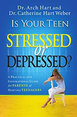 Is Your Teen Stressed or Depressed?: A Practical and Inspirational Guide for Parents of Hurting Teens 9780785289401