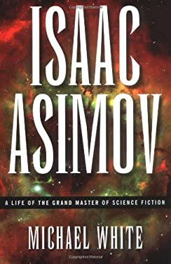 Isaac Asimov: A Life of the Grand Master of Science Fiction 9780786715183