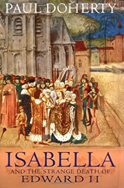 Isabella: And the Strange Death of Edward II 9780786711932