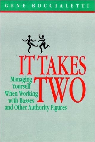 It Takes Two: Managing Yourself When Working with Bosses and Other Authority Figures at Work