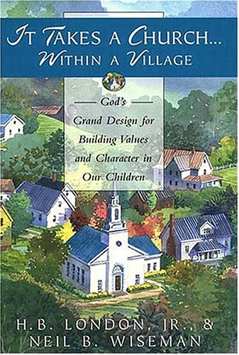 It Takes a Church Within a Village: God's Grand Design for Building Values and Character in Our Children 9780785272113