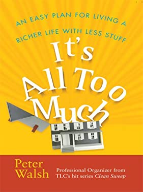 It's All Too Much: An Easy Plan for Living a Richer Life with Less Stuff 9780786296644