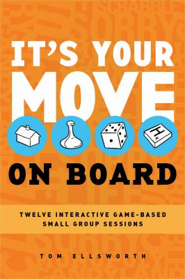 It's Your Move on Board: 12 Interactive Game-Based Small Group Sessions 9780784723630