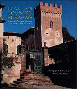 Italian Country Hideaways: Vacationing in Tuscany and Umbria's Most Unforgettable Private Villas, Castles, and Estates 9780789302601