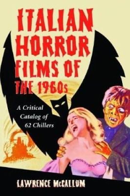 Italian Horror Films of the 1960s: A Critical Catalog of 62 Chillers 9780786419685