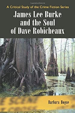 James Lee Burke and the Soul of Dave Robicheaux 9780786426225