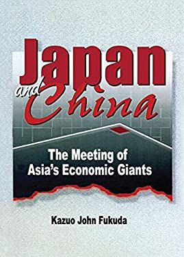 Japan and China: The Meeting of Asia's Economic Giants 9780789004178