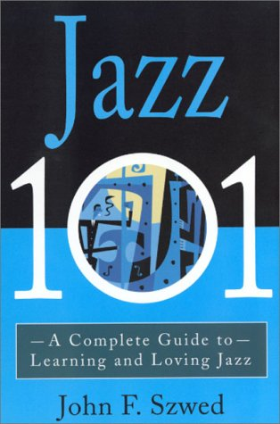 Jazz 101: A Complete Guide to Learning and Loving Jazz 9780786884964