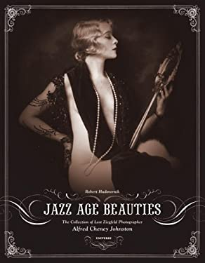 Jazz Age Beauties: The Lost Collection of Ziegfeld Photographer Alfred Cheney Johnston 9780789313812