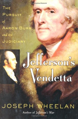 Jefferson's Vendetta: The Pursuit of Aaron Burr and the Judiciary 9780786714377
