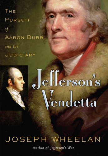 Jefferson's Vendetta: The Pursuit of Aaron Burr and the Judiciary 9780786716890