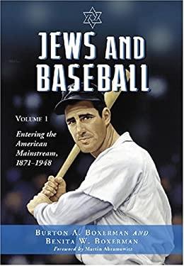 Jews and Baseball: Volume 1: Entering the American Mainstream, 1871-1948 9780786428281