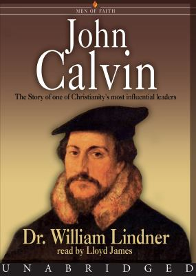 John Calvin: The Story of One of Christianity's Most Influential Leaders