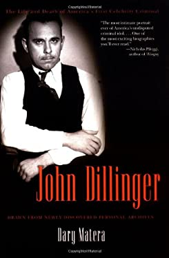 John Dillinger: The Life and Death of America's First Celebrity Criminal 9780786715589
